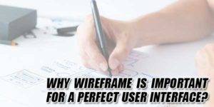 Why-Wireframe-Is-Important-For-A-Perfect-User-Interface