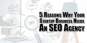 5-Reasons-Why-Your-Startup-Business-Needs-An-SEO-Agency