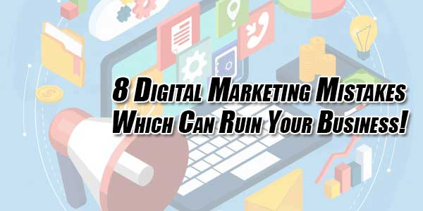 8-Digital-Marketing-Mistakes-Which-Can-Ruin-Your-Business