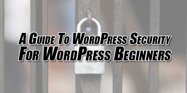 A-Guide-To-WordPress-Security-For-WordPress-Beginners