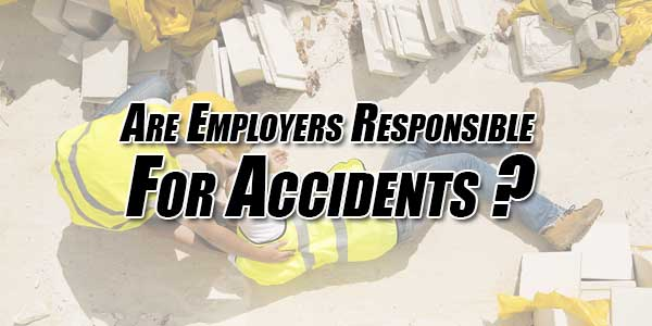 Are-Employers-Responsible-For-Accidents