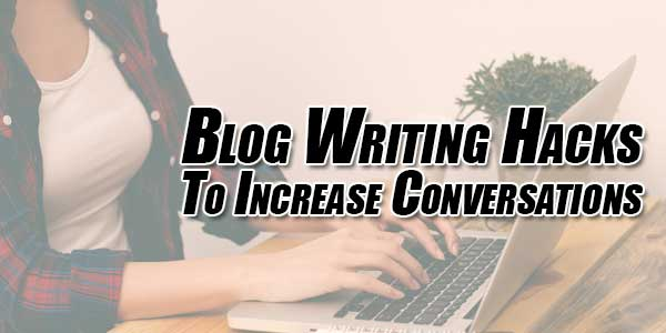 Blog-Writing-Hacks-To-Increase-Conversations