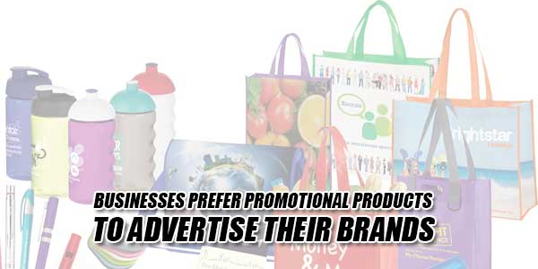 Businesses-Prefer-Promotional-Products-To-Advertise-Their-Brands