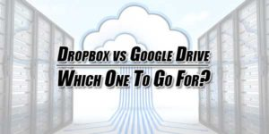 Dropbox-vs-Google-Drive--Which-One-To-Go-For