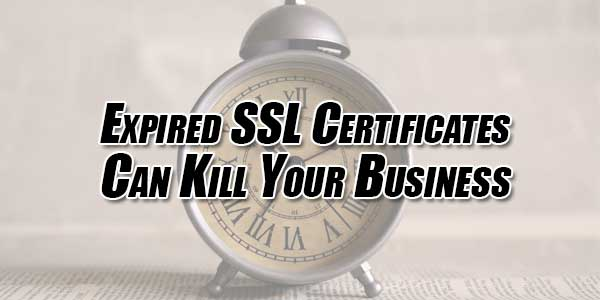 Expired-SSL-Certificates-Can-Kill-Your-Business