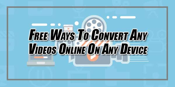 Free-Ways-To-Convert-Any-Videos-Online-On-Any-Device