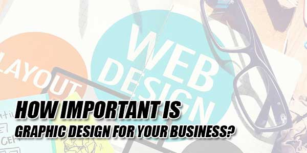 How-Important-Is-Graphic-Design-For-Your-Business