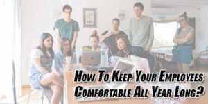 How-to-Keep-Your-Employees-Comfortable-All-Year-Long