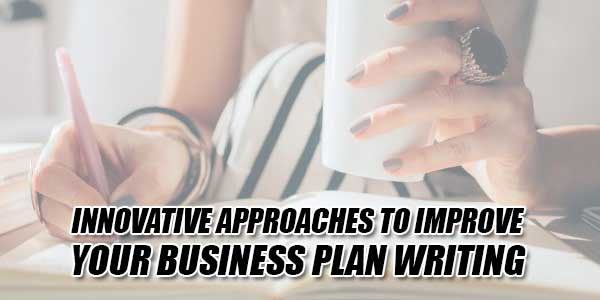 Innovative-Approaches-To-Improve-Your-Business-Plan-Writing