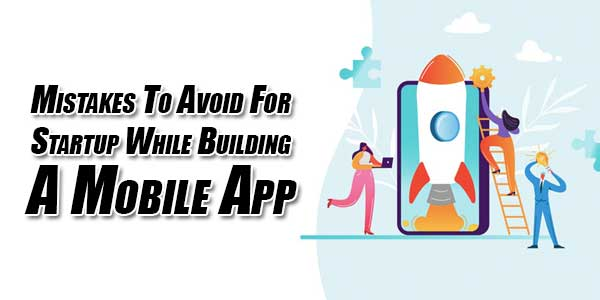 Mistakes-To-Avoid-For-Startup-While-Building-Mobile-App