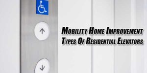 Mobility-Home-Improvement-Types-Of-Residential-Elevators