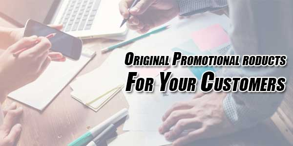 Original-Promotional-Products-For-Your-Customers