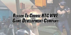 Reason-To-Choose-HTC-VIVE-Game-Development-Company