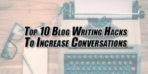 Top-10-Blog-Writing-Hacks-To-Increase-Conversations