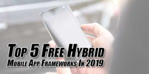 Top-5-Free-Hybrid-Mobile-App-Frameworks-In-2019