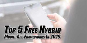 Top-5-Free-Hybrid-Mobile-App-Frameworks-In-2019
