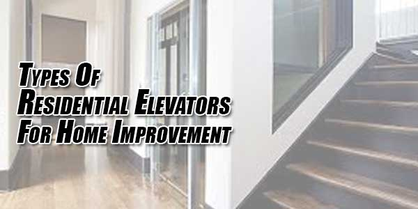 Types-Of-Residential-Elevators-For-Home-Improvement