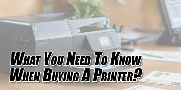 What-You-Need-To-Know-When-Buying-A-Printer