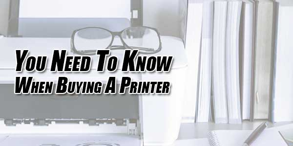 You-Need-To-Know-When-Buying-A-Printer