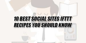 10-Best-Social-Sites-IFTTT-Recipes-You-Should-Know