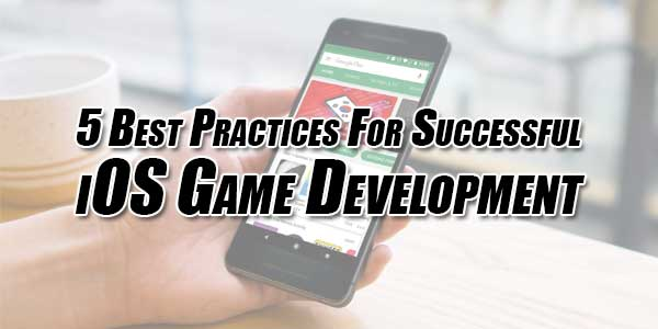 5-Best-Practices-for-Successful-iOS-Game-Development