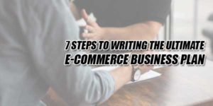7-Steps-To-Writing-The-Ultimate-E-Commerce-Business-Plan