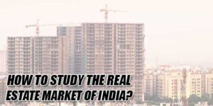 How-To-Study-The-Real-Estate-Market-Of-India