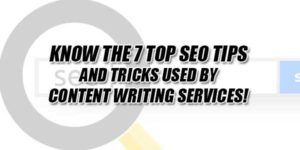 Know-The-7-Top-SEO-Tips-And-Tricks-Used-By-Content-Writing-Services