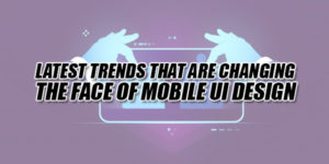 Latest-Trends-That-Are-Changing-The-Face-Of-Mobile-UI-Design