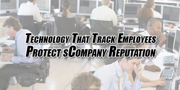 Technology-That-Track-Employees-Protects-Company-Reputation
