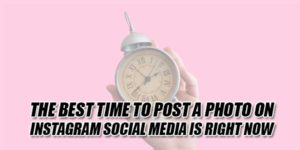 The-Best-Time-To-Post-A-Photo-On-Instagram-Social-Media-Is-Right-Now