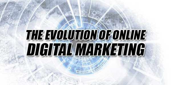 The-Evolution-Of-Online-Digital-Marketing