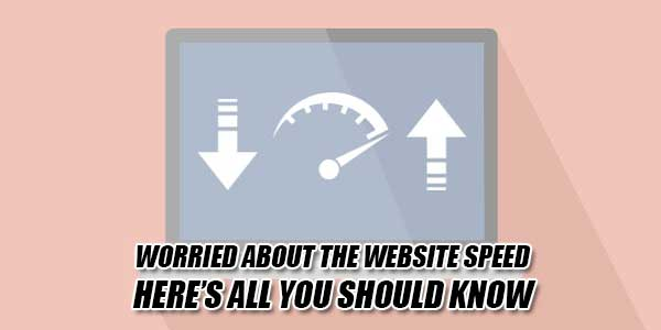 Worried-About-The-Website-Speed--Heres-All-You-Should-Know