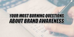 Your-Most-Burning-Questions-About-Brand-Awareness