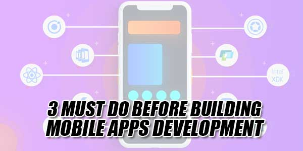 3-Must-Do-Before-Building-Mobile-Apps-Development
