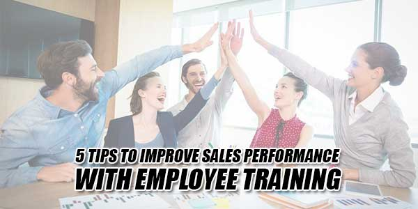5-Tips-To-Improve-Sales-Performance-With-Employee-Training