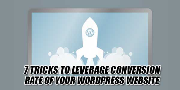 7-Tricks-To-Leverage-Conversion-Rate-Of-Your-WordPress-Website