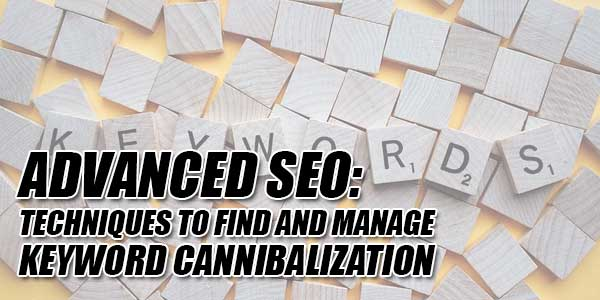 Advanced-SEO--Techniques-To-Find-And-Manage-Keyword-Cannibalization