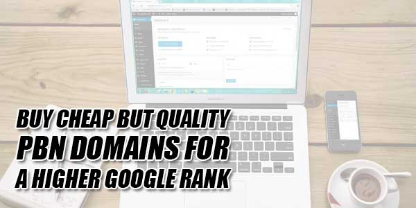 Buy-Cheap-But-Quality-PBN-Domains-For-A-Higher-Google-Rank