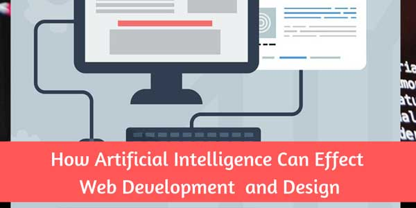 How-Artificial-Intelligence-Can-Effect-Web-Development-And-Design