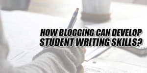 How-Blogging-Can-Develop-Student-Writing-Skills