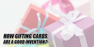 How-Gifting-Cards-Are-A-Good-Invention
