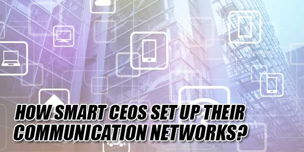 How-Smart-CEOs-Set-Up-Their-Communication-Networks