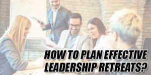 How-To-Plan-Effective-Leadership-Retreats
