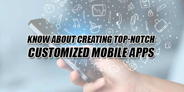 Know-About-Creating-Top-Notch-Customized-Mobile-Apps