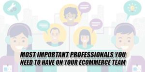 Most-Important-Professionals-You-Need-To-Have-On-Your-ECommerce-Team