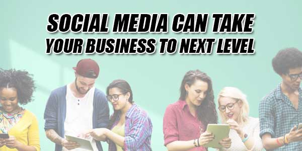 Social-Media-Can-Take-Your-Business-To-Next-Level