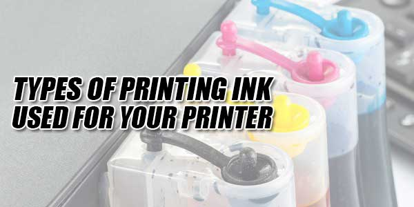 Types-Of-Printing-Ink-Used-For-Your-Printer