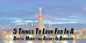 5-Things-To-Look-For-In-A-Digital-Marketing-Agency-In-Bangkok