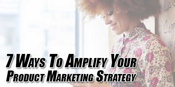 7-Ways-To-Amplify-Your-Product-Marketing-Strategy